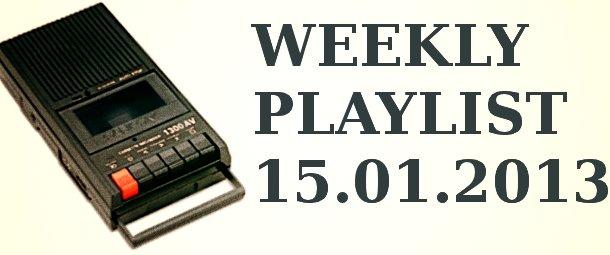 Weekly Playlist 15.01.2013